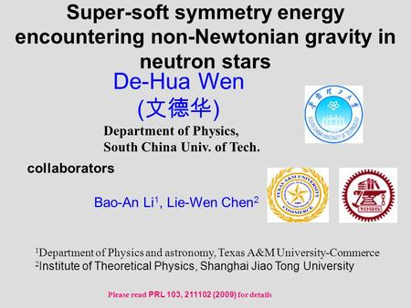 Department of Physics, South China Univ. of Tech. collaborators Bao-An Li 1, Lie-Wen Chen 2 1 Department of Physics and astronomy, Texas A&M University-Commerce.