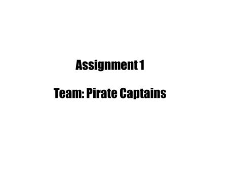 Assignment 1 Team: Pirate Captains. Were making another chat program. But WHY?! Theres so many!
