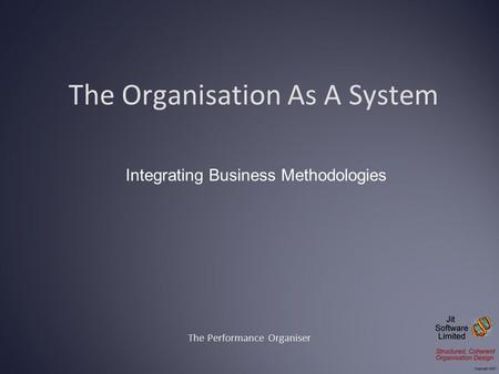 The Organisation As A System The Performance Organiser Integrating Business Methodologies.