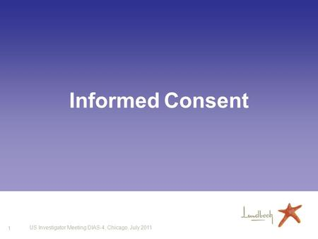 1 US Investigator Meeting DIAS-4, Chicago, July 2011 Informed Consent.