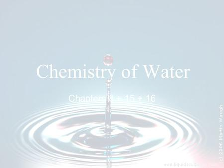 Chemistry of Water Chapters 8 + 15 + 16. What Makes Water So Special? Polarity- waters bent shape creates δ- and δ+ areas in the molecule.