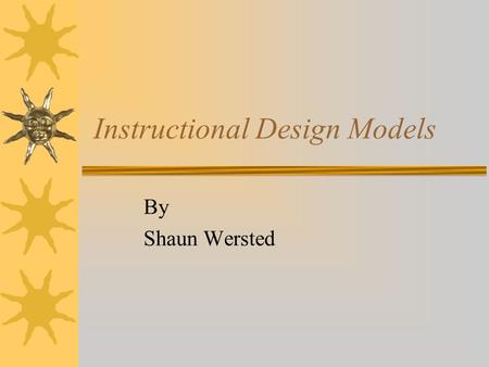 Instructional Design Models By Shaun Wersted. Computer-supported Intentional Learning Environments (CSILE) Computer-supported learning must be intentional,