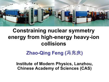 Constraining nuclear symmetry energy from high-energy heavy-ion collisions Zhao-Qing Feng ( ) Institute of Modern Physics, Lanzhou, Chinese Academy of.