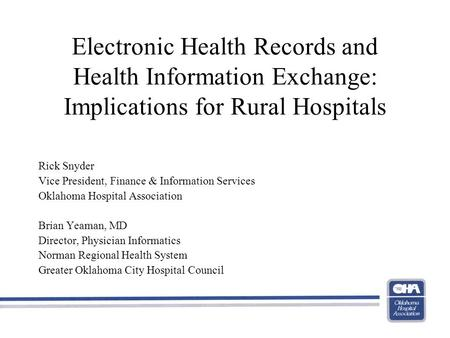 Electronic Health Records and Health Information Exchange: Implications for Rural Hospitals Rick Snyder Vice President, Finance & Information Services.
