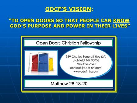 ODCFS VISION: TO OPEN DOORS SO THAT PEOPLE CAN KNOW GODS PURPOSE AND POWER IN THEIR LIVES GODS PURPOSE AND POWER IN THEIR LIVES Matthew 28:18-20.
