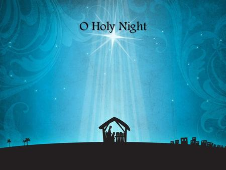 O Holy Night.
