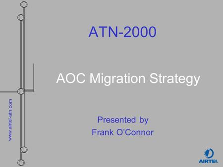 Www.airtel-atn.com ATN-2000 AOC Migration Strategy Presented by Frank OConnor.