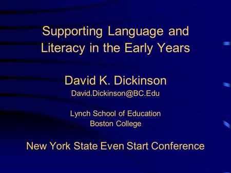 Supporting Language and Literacy in the Early Years David K. Dickinson Lynch School of Education Boston College New York State.