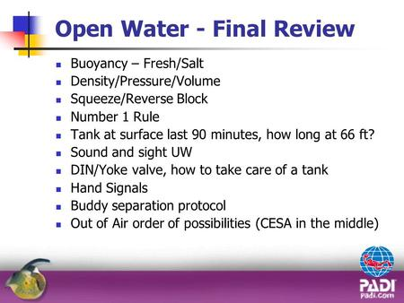 Open Water - Final Review Buoyancy – Fresh/Salt Density/Pressure/Volume Squeeze/Reverse Block Number 1 Rule Tank at surface last 90 minutes, how long at.
