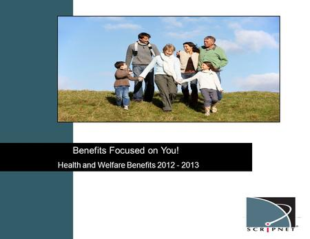 Benefits Focused on You! Health and Welfare Benefits 2012 - 2013.