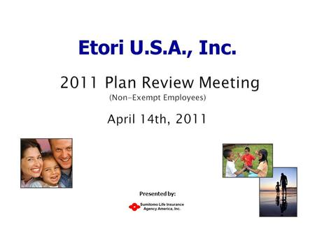 Etori U.S.A., Inc. Presented by:. 2 Sumitomo Life Insurance Agency America, Inc. Effective May 1, 2011: Insurance carrier remained the same: Medical –