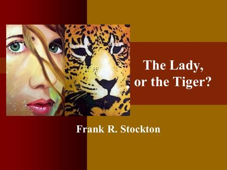 The Lady, or the Tiger? Frank R. Stockton.