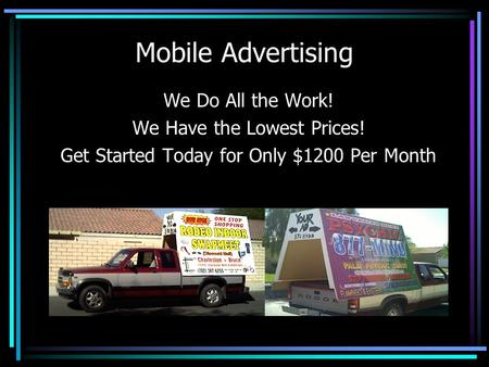 Mobile Advertising We Do All the Work! We Have the Lowest Prices! Get Started Today for Only $1200 Per Month.