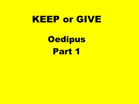 KEEP or GIVE Oedipus Part 1.