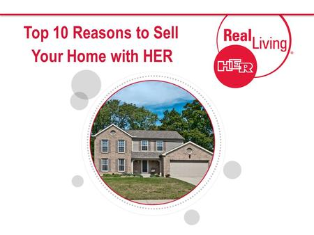 Top 10 Reasons to Sell Your Home with HER. Real Living was named central Ohios Best Residential Real Estate Agency by the readers of Columbus C.E.O. Magazine.