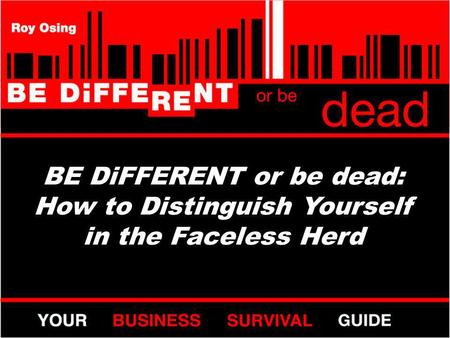 BE DiFFERENT or be dead: How to Distinguish Yourself in the Faceless Herd.