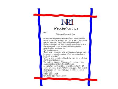 Negotiation Tips No. 95 Offers and Counter Offers At some stage in a negotiation an offer is put on the table. At that moment the receiving party has to.