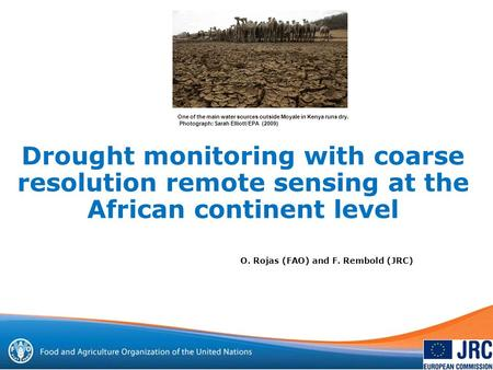 Drought monitoring with coarse resolution remote sensing at the African continent level O. Rojas (FAO) and F. Rembold (JRC) One of the main water sources.