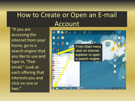 How to Create or Open an E-mail Account If you are accessing the internet from your home, go to a search engine that you like to use and type in, free.