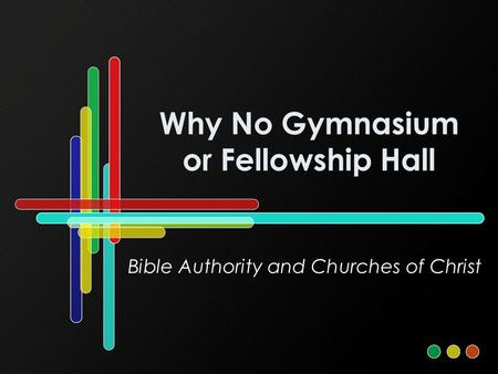 Why No Gymnasium or Fellowship Hall Bible Authority and Churches of Christ.