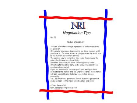 Negotiation Tips No. 76 Radius of Credibility The use of markers always represents a difficult issue in a negotiation. On a starter course we teach not.