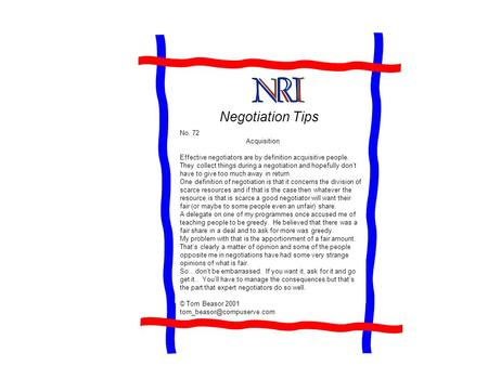 Negotiation Tips No. 72 Acquisition Effective negotiators are by definition acquisitive people. They collect things during a negotiation and hopefully.