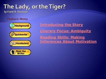 Introducing the Story Literary Focus: Ambiguity Reading Skills: Making Inferences About Motivation Feature Menu.
