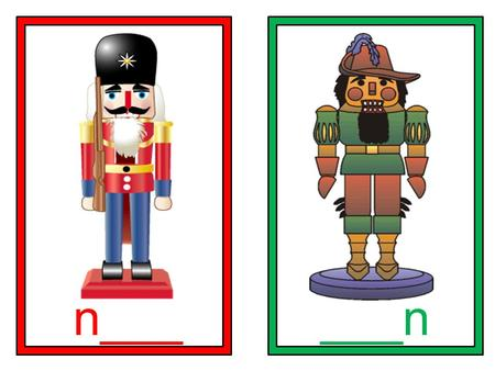 N______n. Print out all slides. Cut and laminate. Use first slide for a center. Staple the nutcrackers to small lunch sacks or decorative gift bags.