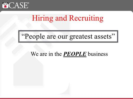 People are our greatest assets Hiring and Recruiting We are in the PEOPLE business.