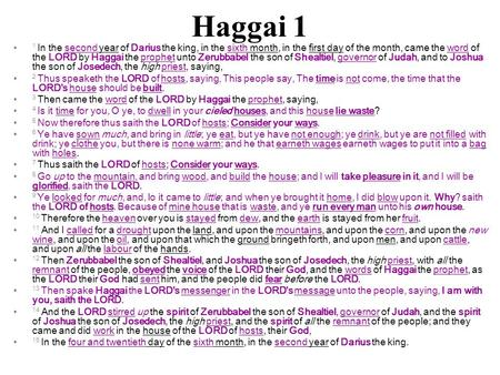 Haggai 1 1 In the second year of Darius the king, in the sixth month, in the first day of the month, came the word of the LORD by Haggai the prophet unto.
