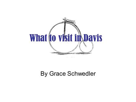 What to visit in Davis By Grace Schwedler. Mondavi Center The Mondavi Center has performances from all over the world; Irish dancers, African singers,