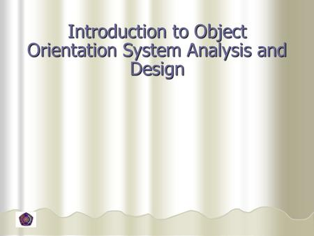 Introduction to Object Orientation System Analysis and Design
