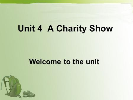 Unit 4 A Charity Show Welcome to the unit Whats this? Who may often use it? Microphone. Host.