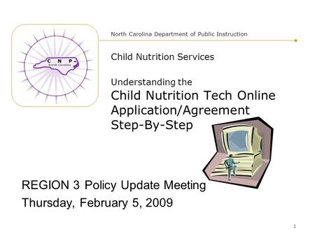1 Child Nutrition Services Understanding the Child Nutrition Tech Online Application/Agreement Step-By-Step REGION 3 Policy Update Meeting Thursday, February.