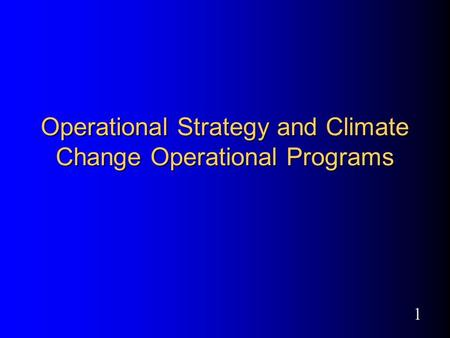 1 Operational Strategy and Climate Change Operational Programs.