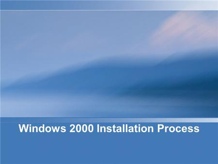 Windows 2000 Installation Process. There are three methods available to install the Windows 2000 operating system: Setup boot disks CD – Rom Over-the-network.