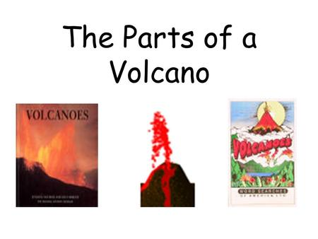 The Parts of a Volcano.