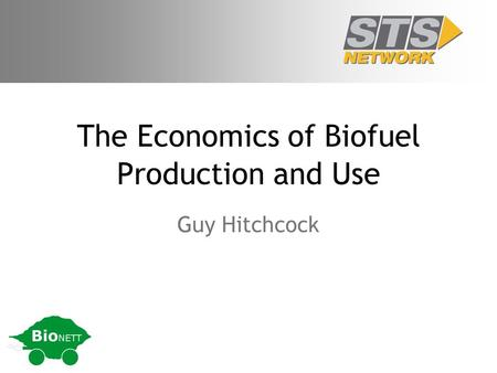 The Economics of Biofuel Production and Use Guy Hitchcock.
