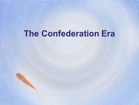 The Confederation Era The war is over, now what? America was now and independent nation having won the Revolutionary War, but now what? What would the.