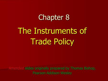 The Instruments of Trade Policy Chapter 8