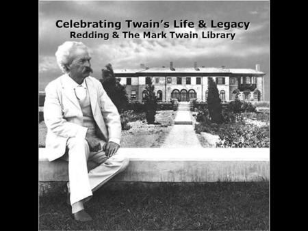 Celebrating Twains Life & Legacy Redding & The Mark Twain Library.