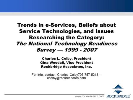 Www.rockresearch.com Trends in e-Services, Beliefs about Service Technologies, and Issues Researching the Category: The National Technology Readiness Survey.