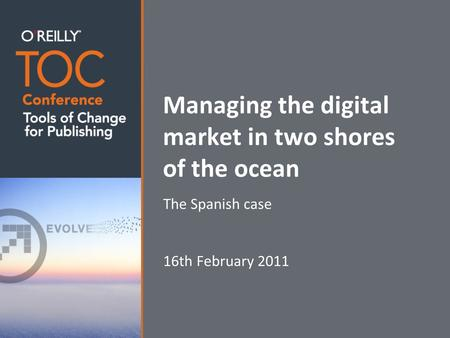 Managing the digital market in two shores of the ocean The Spanish case 16th February 2011.