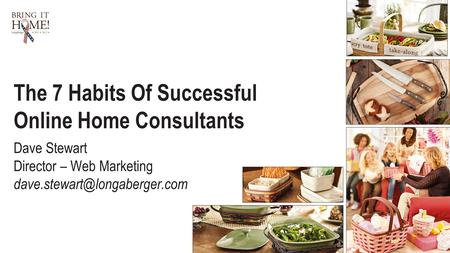 1 The 7 Habits Of Successful Online Home Consultants Dave Stewart Director – Web Marketing