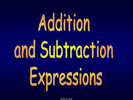 Addition and Subtraction Expressions © 2007 M. Tallman.