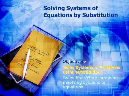 Solving Systems of Equations by Substitution Objectives: Solve Systems of Equations using substitution. Solve Real World problems involving systems of.