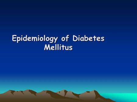 Epidemiology of Diabetes Mellitus. Definition: -Diabetes mellitus is a group of diseases marked by high levels of blood glucose resulting from defects.