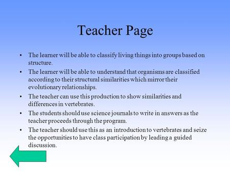 Teacher Page The learner will be able to classify living things into groups based on structure. The learner will be able to understand that organisms are.