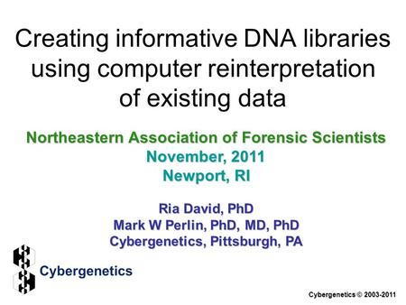 Creating informative DNA libraries using computer reinterpretation of existing data Northeastern Association of Forensic Scientists November, 2011 Newport,