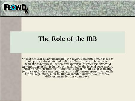 The Role of the IRB An Institutional Review Board (IRB) is a review committee established to help protect the rights and welfare of human research subjects.